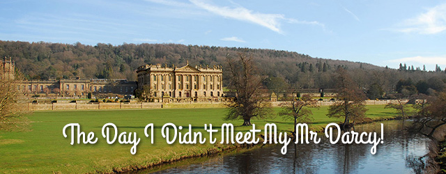 The Day I Didn't Meet My Mr Darcy!