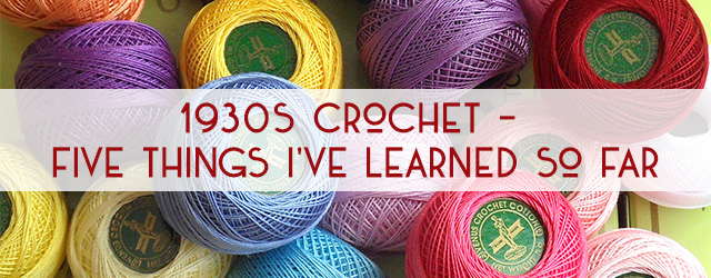 1930s Crochet - Five Things I've Learned So Far
